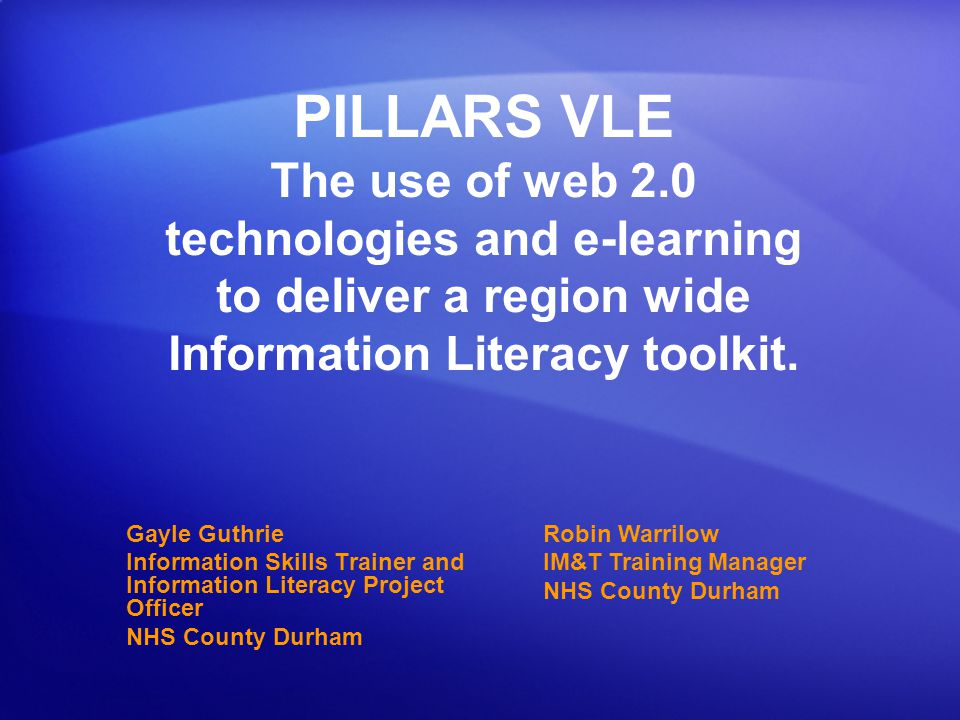 PILLARS VLE The use of web 2.0 technologies and e-learning to deliver a region wide Information Literacy toolkit.