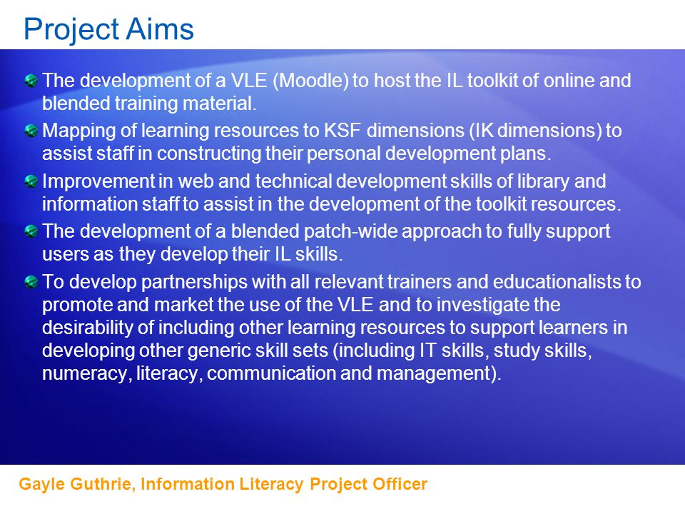 Hear and see your contacts with Office Communicator Project Aims The development of a VLE (Moodle) to host the IL toolkit of online and blended training material.