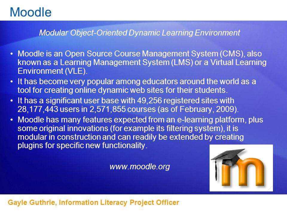 Hear and see your contacts with Office Communicator Moodle Modular Object-Oriented Dynamic Learning Environment Moodle is an Open Source Course Management System (CMS), also known as a Learning Management System (LMS) or a Virtual Learning Environment (VLE).