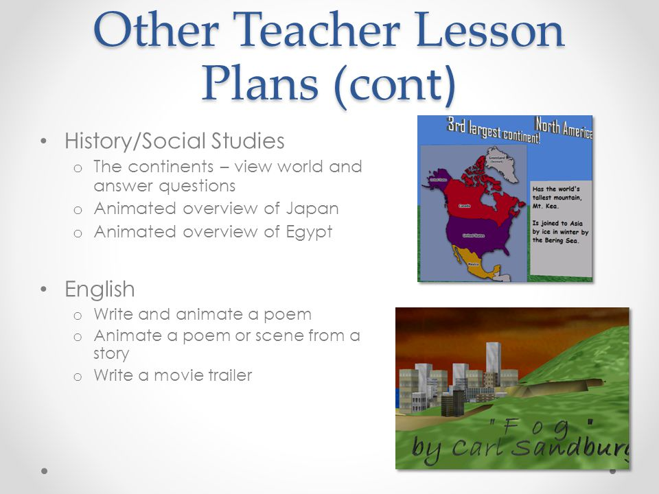 History/Social Studies o The continents – view world and answer questions o Animated overview of Japan o Animated overview of Egypt English o Write an