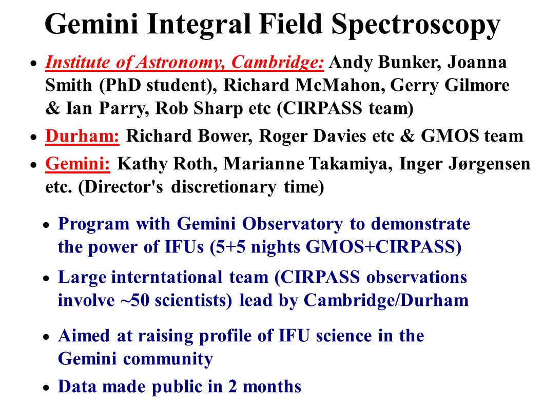 Gemini Integral Field Spectroscopy  Program with Gemini Observatory to demonstrate the power of IFUs (5+5 nights GMOS+CIRPASS)  Large interntational