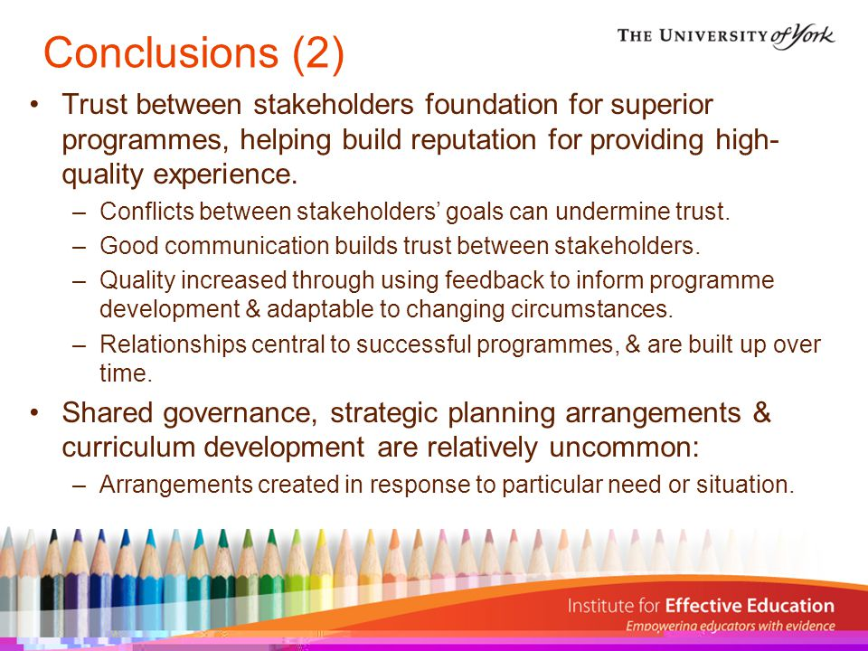 Conclusions (2) Trust between stakeholders foundation for superior programmes, helping build reputation for providing high- quality experience.