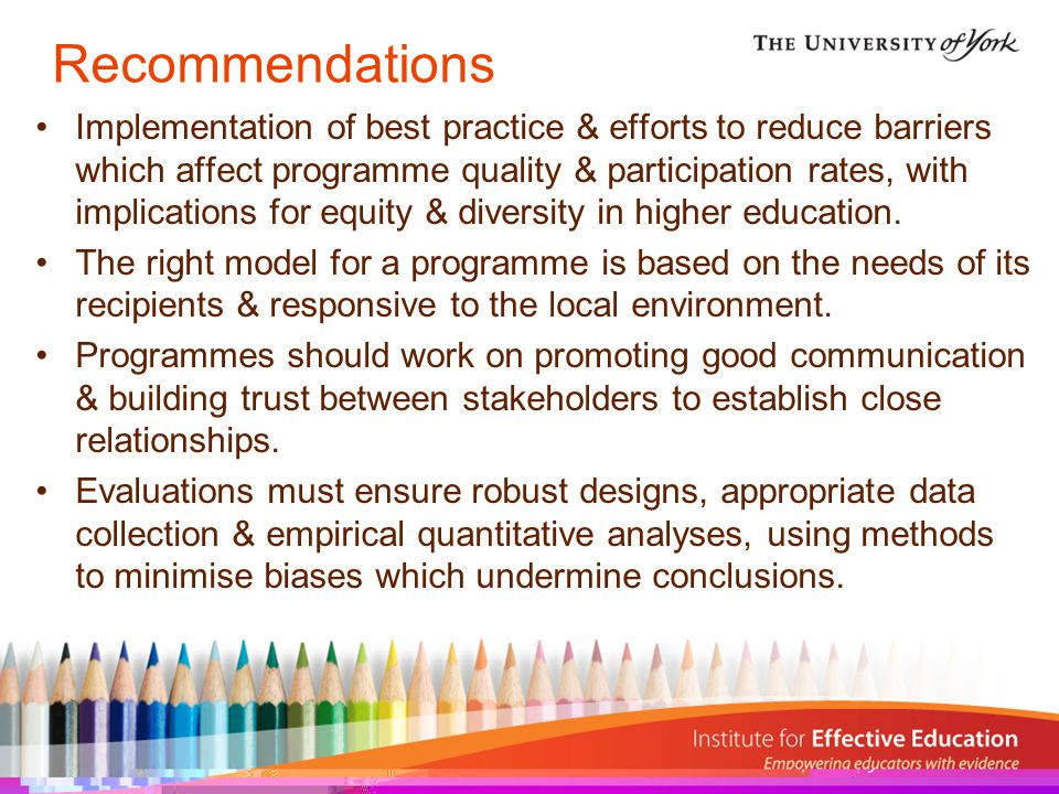 Recommendations Implementation of best practice & efforts to reduce barriers which affect programme quality & participation rates, with implications for equity & diversity in higher education.