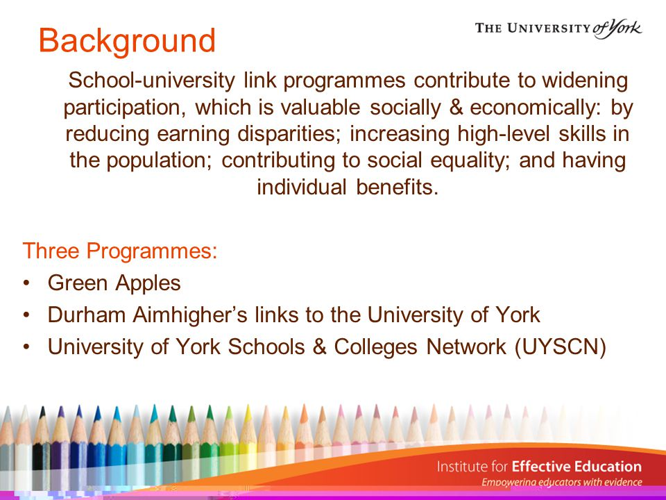 Background School-university link programmes contribute to widening participation, which is valuable socially & economically: by reducing earning disparities; increasing high-level skills in the population; contributing to social equality; and having individual benefits.