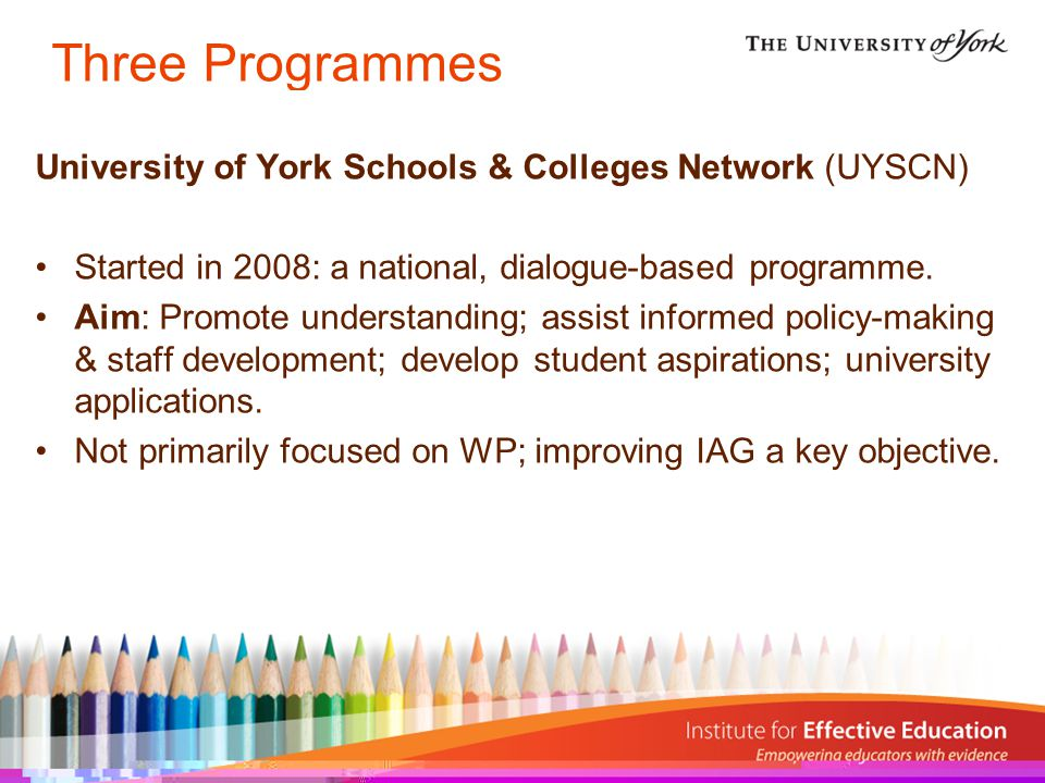 Three Programmes University of York Schools & Colleges Network (UYSCN) Started in 2008: a national, dialogue-based programme.