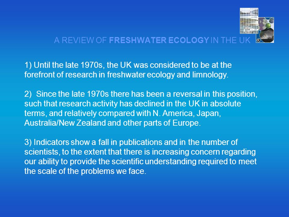 A REVIEW OF FRESHWATER ECOLOGY IN THE UK 1) Until the late 1970s, the UK was considered to be at the forefront of research in freshwater ecology and l