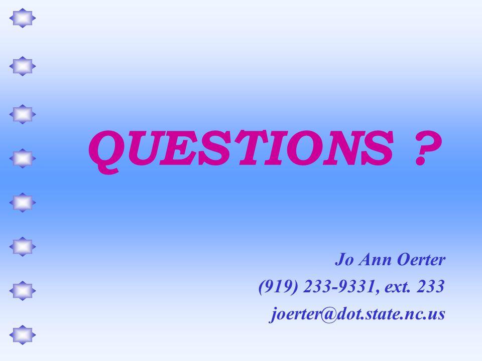 QUESTIONS ? Jo Ann Oerter (919) 233-9331, ext. 233 joerter@dot.state.nc.us