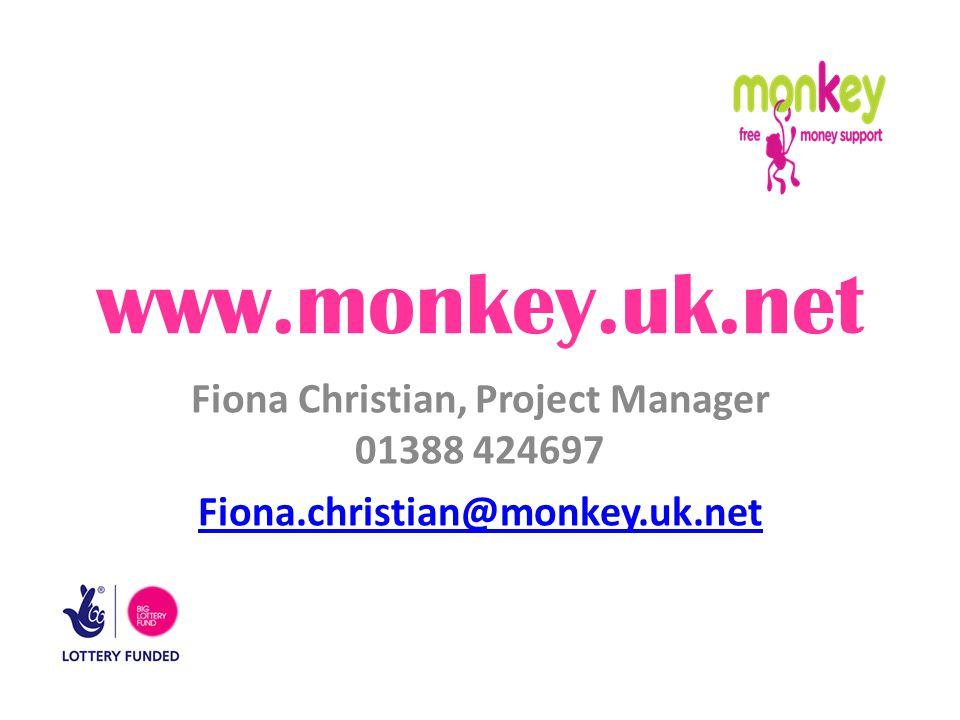 www.monkey.uk.net Fiona Christian, Project Manager 01388 424697 Fiona.christian@monkey.uk.net