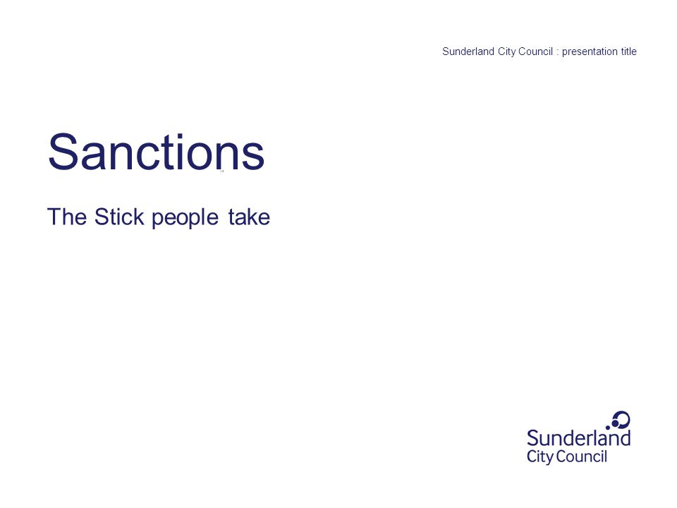 0. section title or leave blank Sunderland City Council : presentation title Sanctions The Stick people take 18
