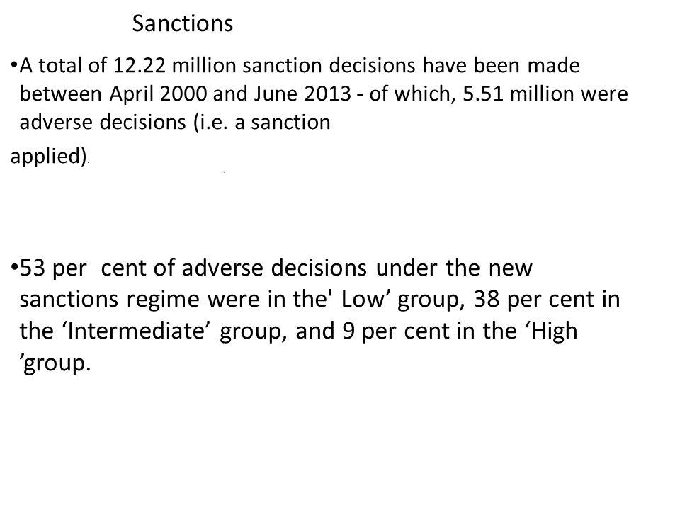 Sanctions A total of 12.22 million sanction decisions have been made between April 2000 and June 2013 - of which, 5.51 million were adverse decisions (i.e.