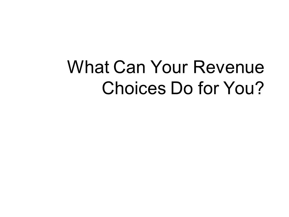 What Can Your Revenue Choices Do for You