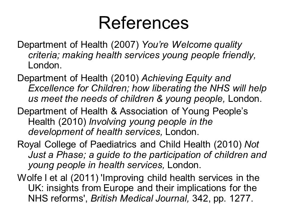 References Department of Health (2007) You're Welcome quality criteria; making health services young people friendly, London.