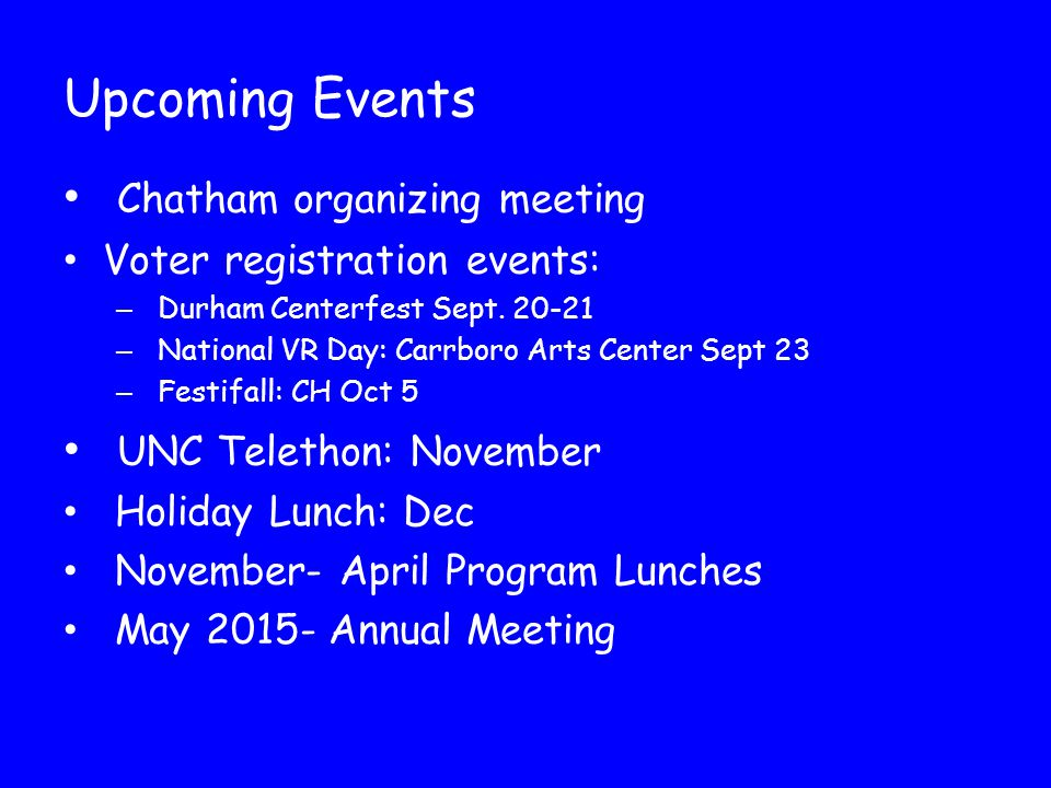 Upcoming Events Chatham organizing meeting Voter registration events: – Durham Centerfest Sept. 20-21 – National VR Day: Carrboro Arts Center Sept 23
