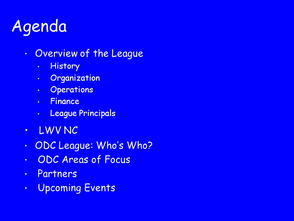 Agenda Overview of the League History Organization Operations Finance League Principals LWV NC ODC League: Who's Who? ODC Areas of Focus Partners Upco