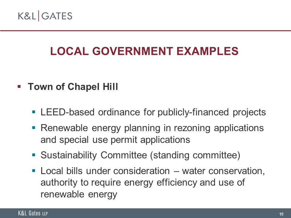 19 LOCAL GOVERNMENT EXAMPLES  Town of Chapel Hill  LEED-based ordinance for publicly-financed projects  Renewable energy planning in rezoning applications and special use permit applications  Sustainability Committee (standing committee)  Local bills under consideration – water conservation, authority to require energy efficiency and use of renewable energy