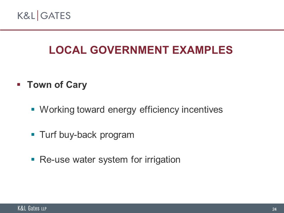 24 LOCAL GOVERNMENT EXAMPLES  Town of Cary  Working toward energy efficiency incentives  Turf buy-back program  Re-use water system for irrigation