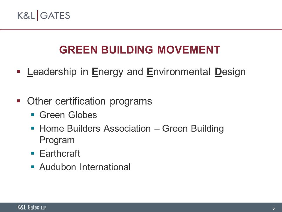 6 GREEN BUILDING MOVEMENT  Leadership in Energy and Environmental Design  Other certification programs  Green Globes  Home Builders Association – Green Building Program  Earthcraft  Audubon International