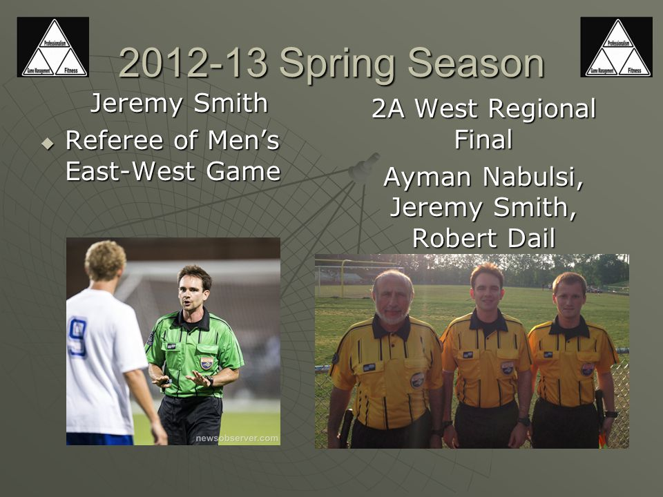 2012-13 Spring Season Jeremy Smith  Referee of Men's East-West Game 2A West Regional Final Ayman Nabulsi, Jeremy Smith, Robert Dail