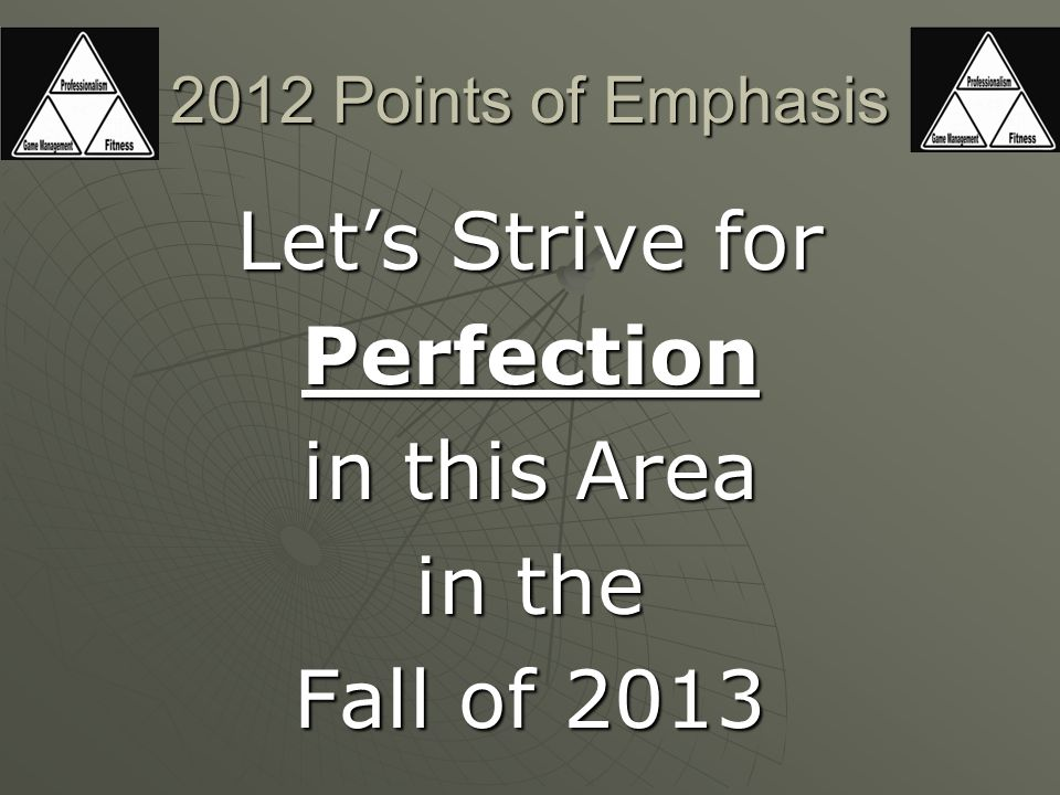 Let's Strive for Perfection in this Area in the Fall of 2013