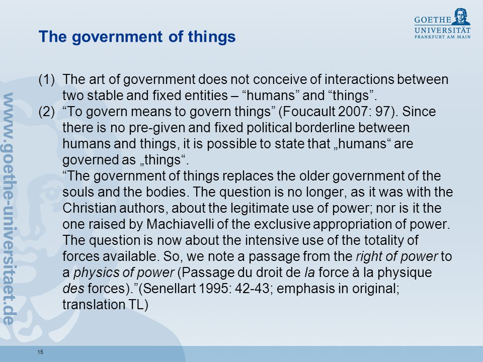 The government of things (1)The art of government does not conceive of interactions between two stable and fixed entities – humans and things .