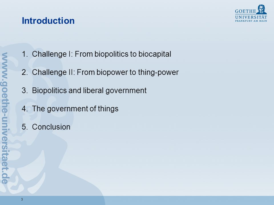 Introduction 1.Challenge I: From biopolitics to biocapital 2.Challenge II: From biopower to thing-power 3.Biopolitics and liberal government 4.The government of things 5.Conclusion 3
