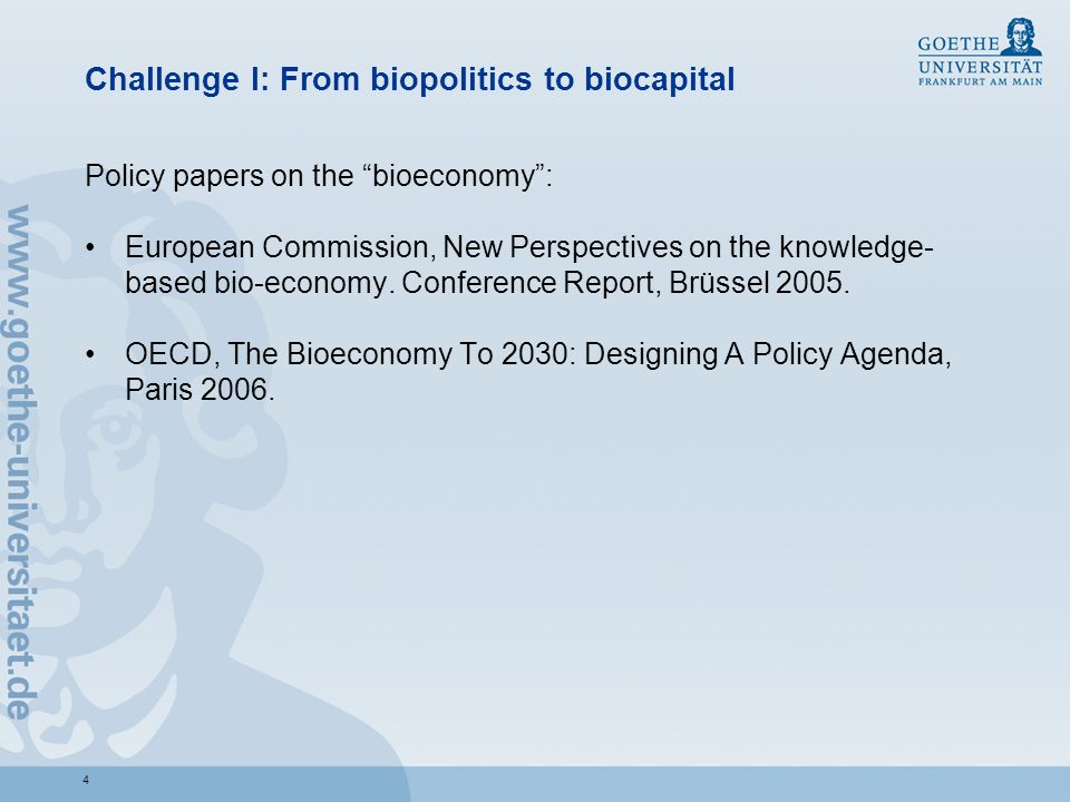 Challenge I: From biopolitics to biocapital Policy papers on the bioeconomy : European Commission, New Perspectives on the knowledge- based bio-economy.