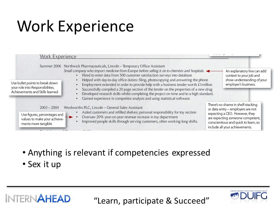 Learn, participate & Succeed Work Experience Anything is relevant if competencies expressed Sex it up