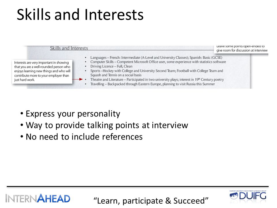 Learn, participate & Succeed Skills and Interests Express your personality Way to provide talking points at interview No need to include references