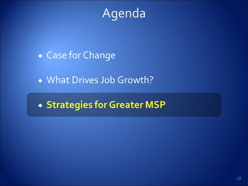 18  Case for Change  What Drives Job Growth?  Strategies for Greater MSP Agenda