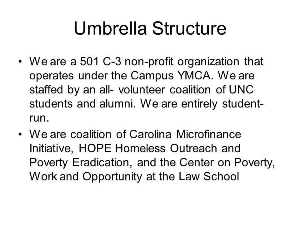 Umbrella Structure We are a 501 C-3 non-profit organization that operates under the Campus YMCA.