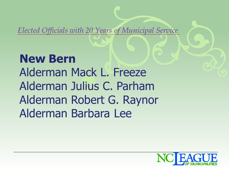 Elected Officials with 20 Years of Municipal Service New Bern Alderman Mack L.