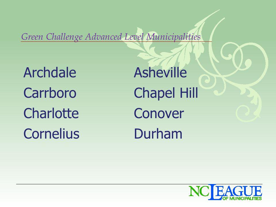 Green Challenge Advanced Level Municipalities ArchdaleAsheville CarrboroChapel Hill CharlotteConover CorneliusDurham