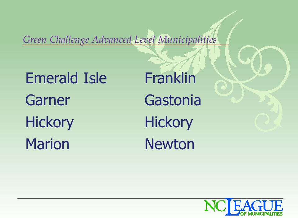 Green Challenge Advanced Level Municipalities Emerald IsleFranklin GarnerGastoniaHickory MarionNewton