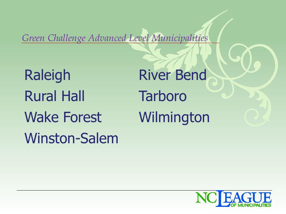 Green Challenge Advanced Level Municipalities RaleighRiver Bend Rural HallTarboro Wake ForestWilmington Winston-Salem