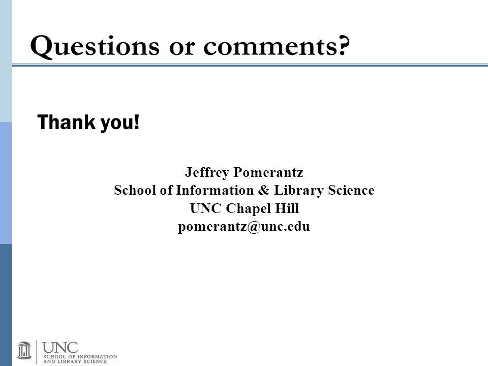 Questions or comments? Thank you! Jeffrey Pomerantz School of Information & Library Science UNC Chapel Hill pomerantz@unc.edu