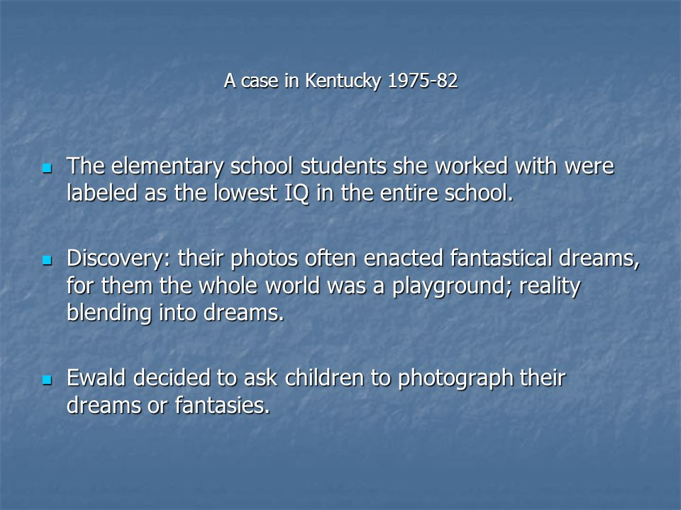 A case in Kentucky 1975-82 The elementary school students she worked with were labeled as the lowest IQ in the entire school. The elementary school st