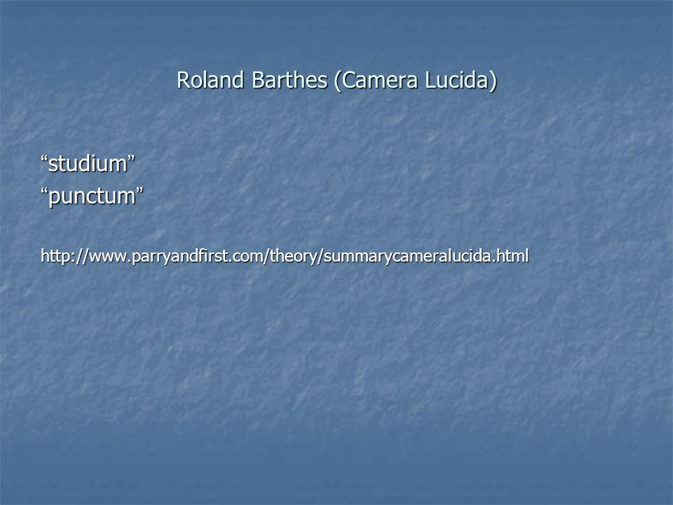 Roland Barthes (Camera Lucida) studium punctum http://www.parryandfirst.com/theory/summarycameralucida.html