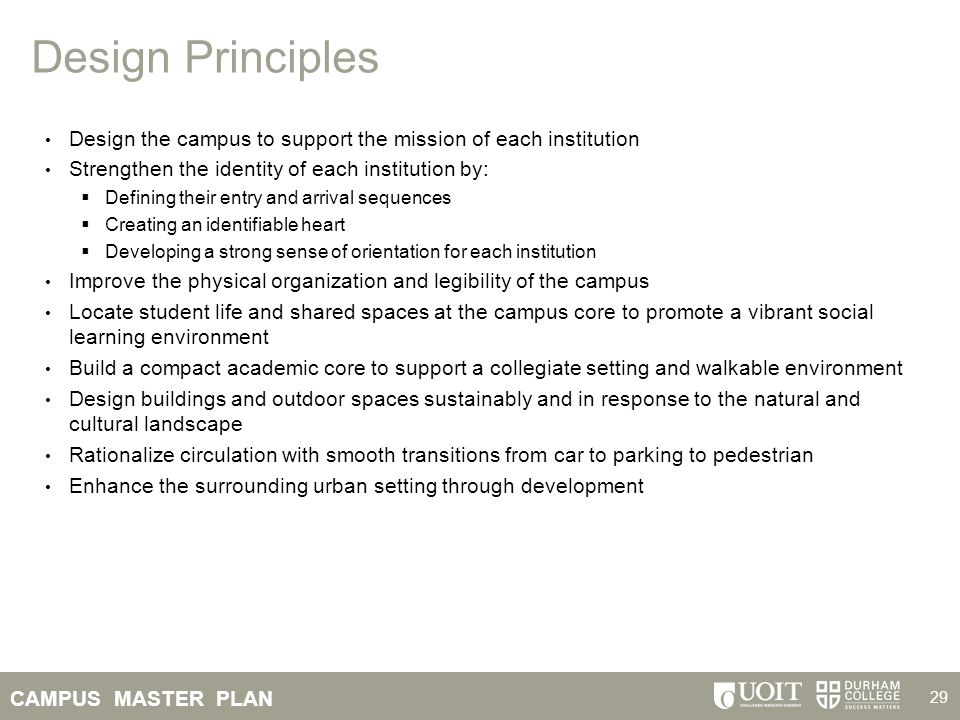 CAMPUS MASTER PLAN 29 Design Principles Design the campus to support the mission of each institution Strengthen the identity of each institution by: 