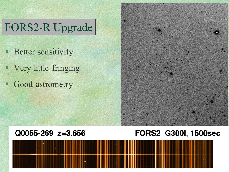 FORS Spectroscopic Sensitivity §4 hour integration (FORS2) §0.5 seeing §excellent defringing l dithering l stability of instrument I=22.9 I=23.7 I=24.4 z = 1.07 z = 1.229 z = 1.036 Rosati 2001