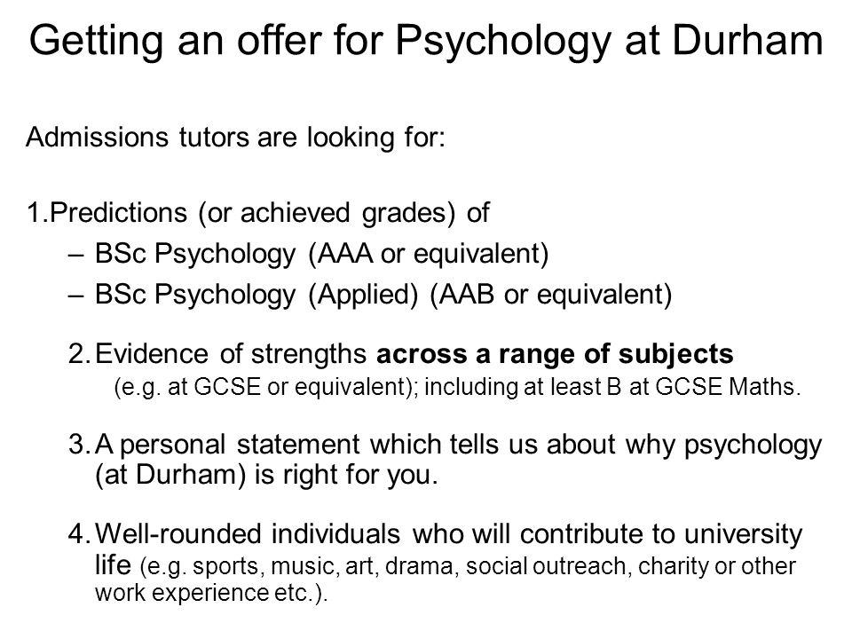 Any questions? Psychology.admissions@durham.ac.uk