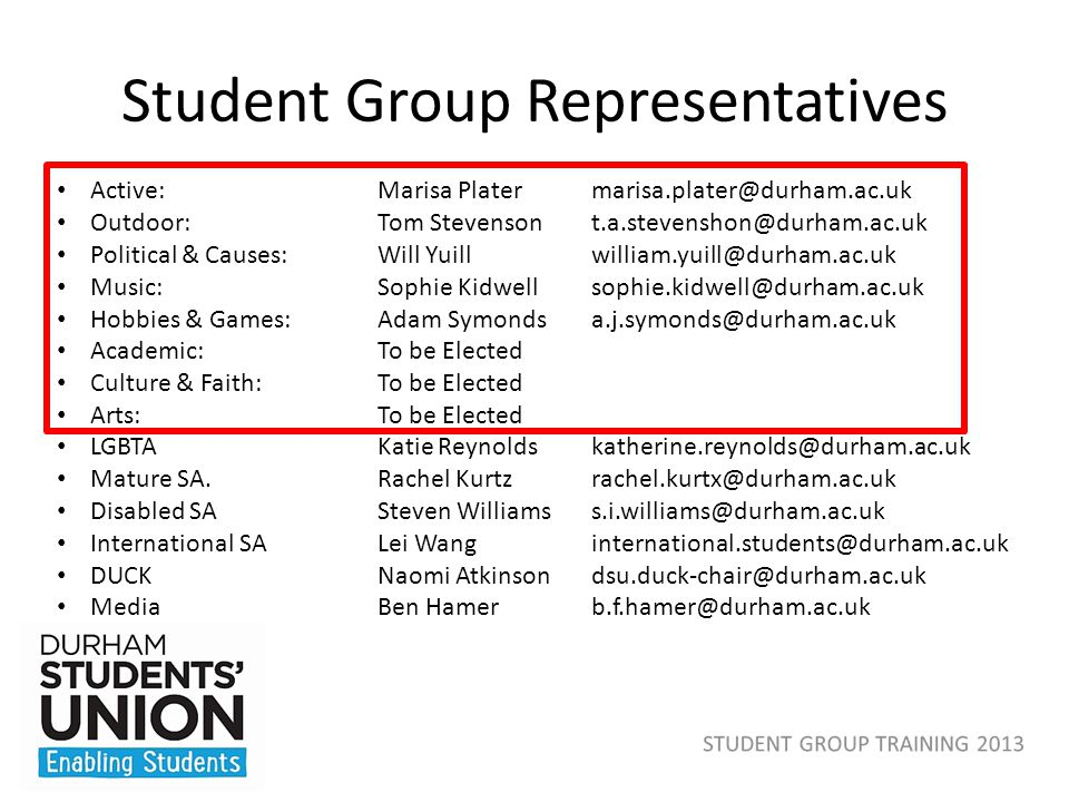 Student Group Representatives Active: Marisa Plater marisa.plater@durham.ac.uk Outdoor: Tom Stevenson t.a.stevenshon@durham.ac.uk Political & Causes: