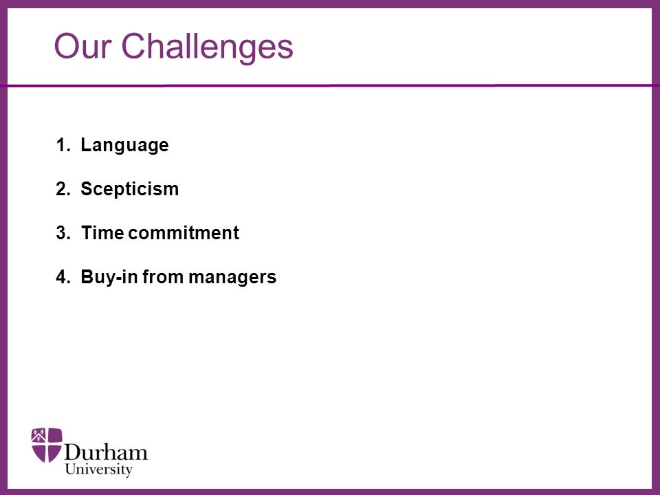 ∂ Our Challenges 1.Language 2.Scepticism 3.Time commitment 4.Buy-in from managers