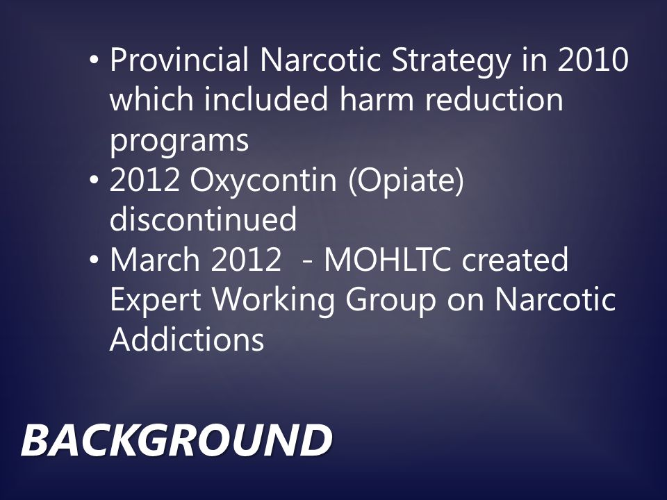 BACKGROUND Working Group Recommendation to MOHLTC - increase and sustain the availability of Naloxone overdose prevention kits and harm reduction information and materials through PHU in Ontario.