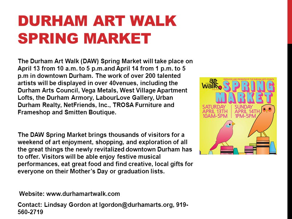 DURHAM ART WALK SPRING MARKET The Durham Art Walk (DAW) Spring Market will take place on April 13 from 10 a.m.