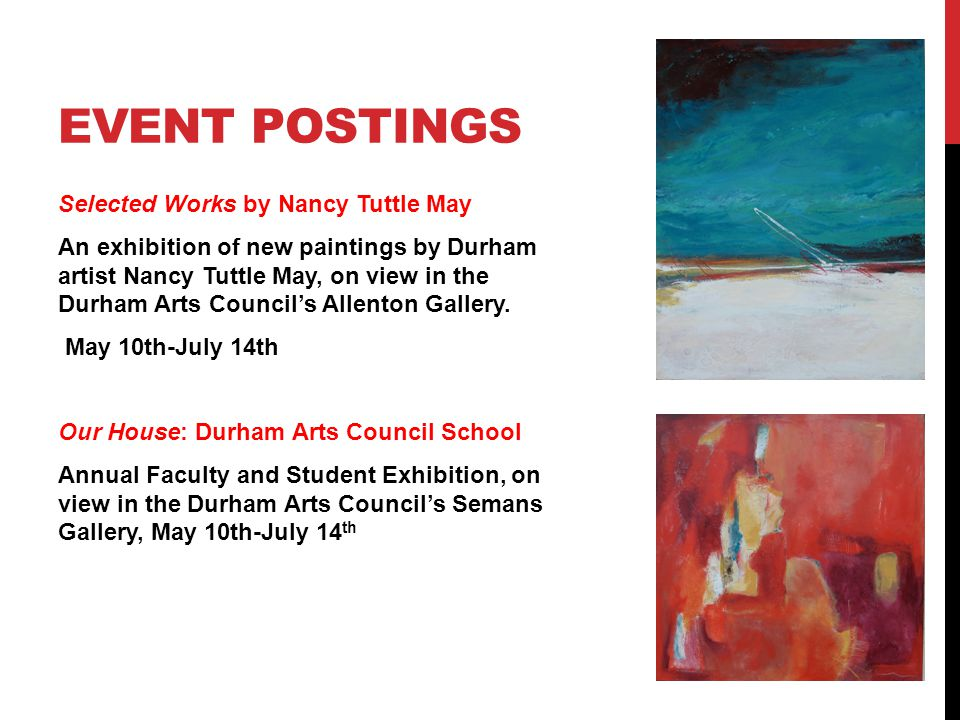 EVENT POSTINGS Selected Works by Nancy Tuttle May An exhibition of new paintings by Durham artist Nancy Tuttle May, on view in the Durham Arts Council's Allenton Gallery.