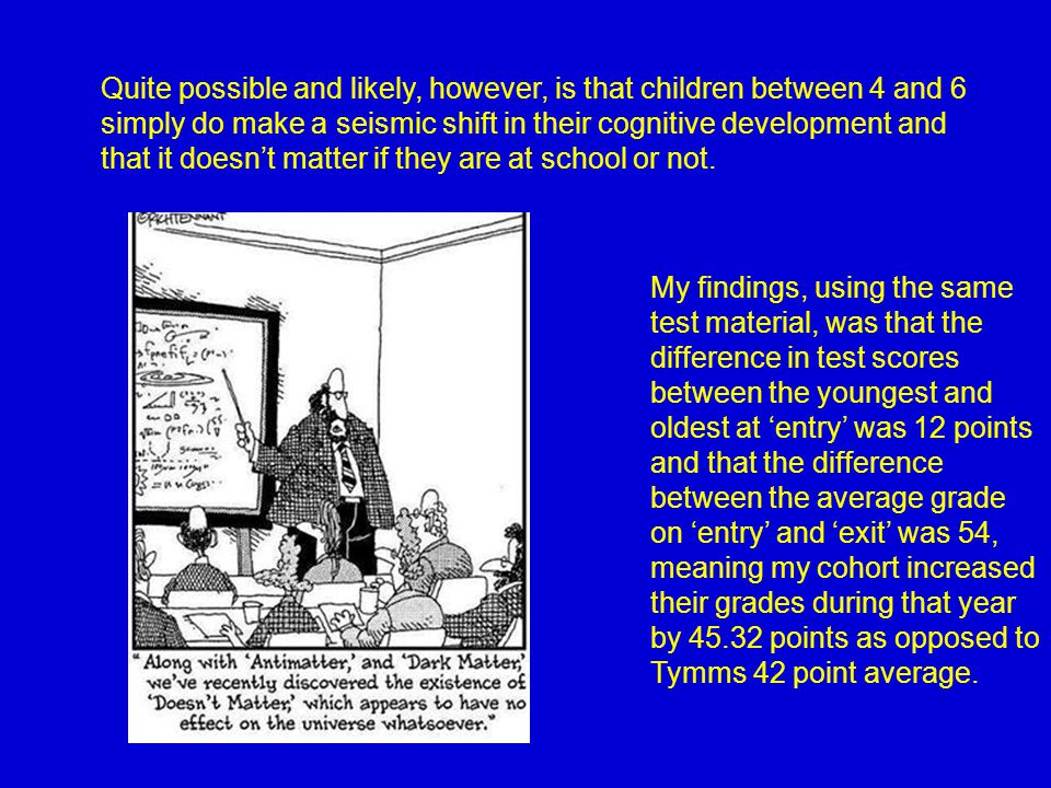 Quite possible and likely, however, is that children between 4 and 6 simply do make a seismic shift in their cognitive development and that it doesn't matter if they are at school or not.