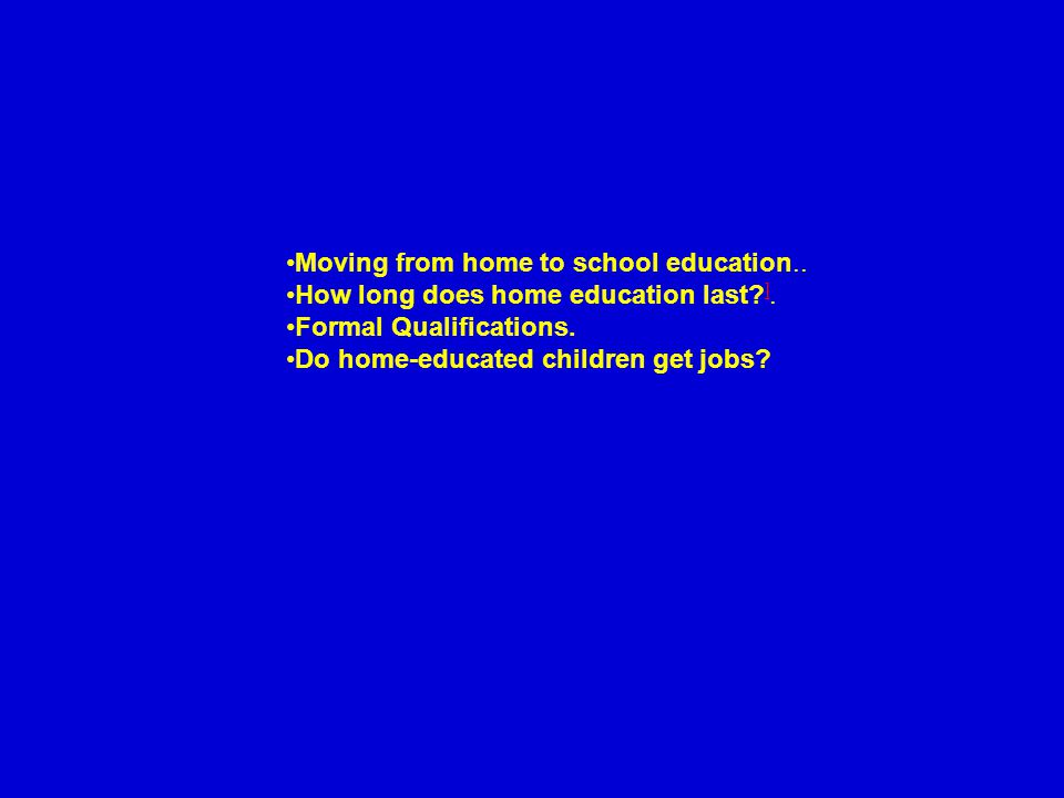 Moving from home to school education.. How long does home education last.