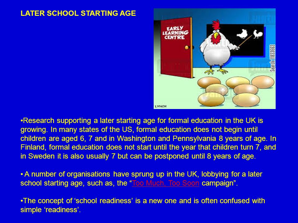 LATER SCHOOL STARTING AGE Research supporting a later starting age for formal education in the UK is growing.