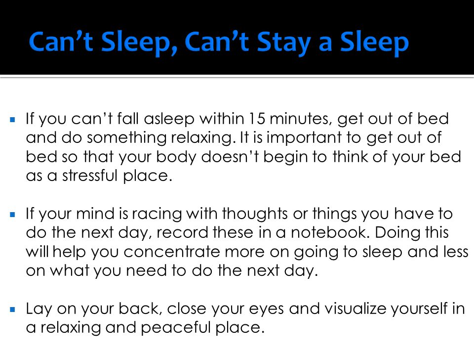  Good Sleep Hygiene  Relaxation  Deep Breathing/Meditation/Guided Imagery  Stretching/Yoga  Self-Massage  Exercise  Behavioral Therapy  Stimulus Control-creating environment that promotes sleep  Cognitive-learn to develop positive thoughts and beliefs about sleep  Sleep Restriction-program that limits time in bed (get to sleep/stay asleep)