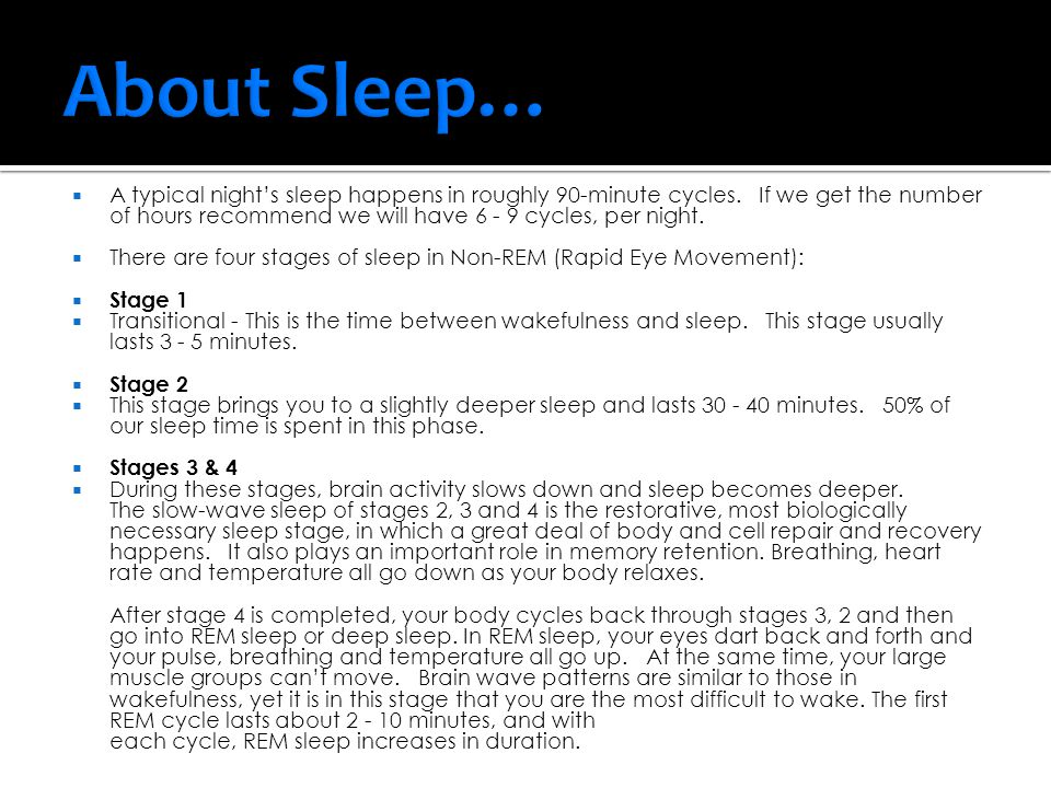  Getting enough sleep…  helps your body and mind rest and repair  provides the energy necessary to manage stress  decreases risk of depression  improves mood  increases ability to make rational decisions  increases motivation, memory and concentration  increases creativity, spontaneity and productivity  helps prevent injuries and accidents  helps prevent stomach upsets and/or headaches  decreases fatigue  increases life-span  positively impacts motor skills and athletic performance  boosts the immune system  helps maintain weight/hunger cues